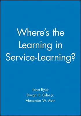 Where's the Learning in Service-Learning? - Eyler, Janet, and Giles, Dwight E., and Astin, Alexander W. (Foreword by)