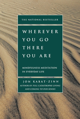 Wherever You Go, There You Are: Mindfulness Meditation in Everyday Life - Kabat-Zinn, Jon