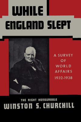 While England Slept by Winston Churchill: A Survey of World Affairs 1932-1938 - Churchill, Winston S, and Churchill, Randolph S (Preface by), and Sloan, Sam (Introduction by)