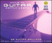 While My Guitar Gently Weeps: 32 Guitar Ballads - Various Artists