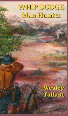 Whip Dodge: Manhunter - Tallant, Wesley
