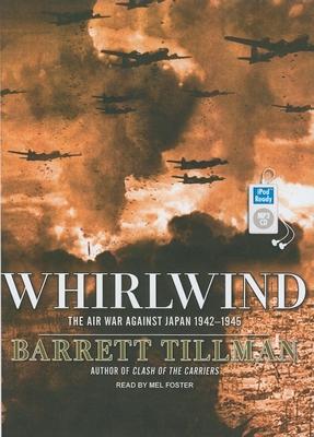 Whirlwind: The Air War Against Japan 1942-1945 - Tillman, Barrett