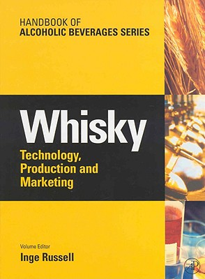 Whisky: Technology, Production and Marketing - Rusell, Inge, and Russell, Inge (Editor), and Bamforth, Charles, Ph.D. (Editor)