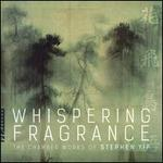 Whispering Fragrance: The Chamber Works of Stephen Yip