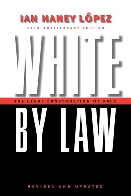 White by Law 10th Anniversary Edition: The Legal Construction of Race - Lopez, Ian Haney