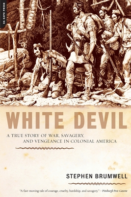 White Devil: A True Story of War, Savagery, and Vengeance in Colonial America - Brumwell, Stephen