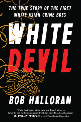 White Devil: The True Story of the First White Asian Crime Boss - Halloran, Bob