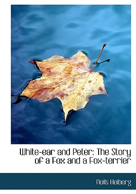 White-Ear and Peter: The Story of a Fox and a Fox-Terrier - Heiberg, Neils