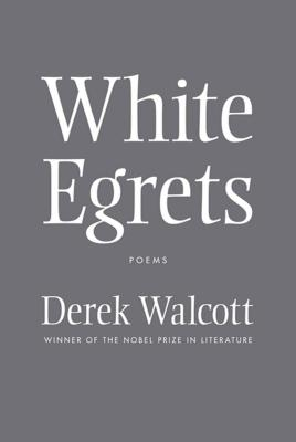 White Egrets: Poems - Walcott, Derek