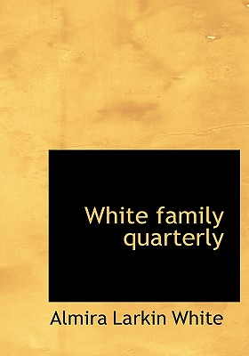 White Family Quarterly - White, Almira Larkin