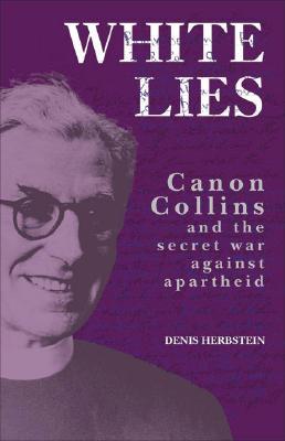 White Lies: Canon Collins and the Secret War Against Apartheid - Herbstein, Denis