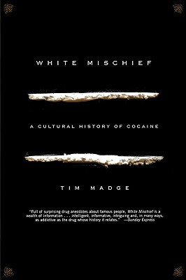 White Mischief: A Cultural History of Cocaine - Madge, Tim