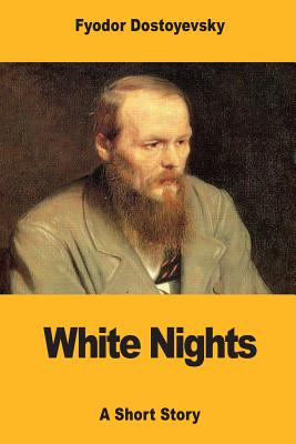White Nights - Dostoevsky, Fyodor, and Garnett, Constance (Translated by)