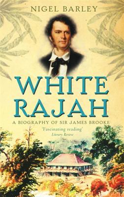 White Rajah: A Biography of Sir James Brooke - Barley, Nigel