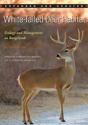 White-Tailed Deer Habitat: Ecology and Management on Rangelands - Fulbright, Timothy E