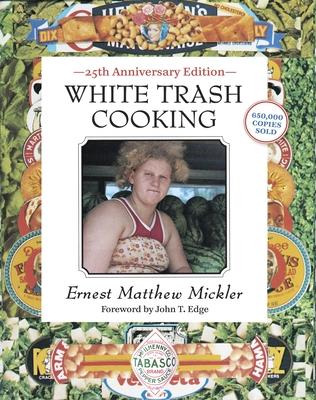 White Trash Cooking: 25th Anniversary Edition [a Cookbook] - Mickler, Ernest Matthew