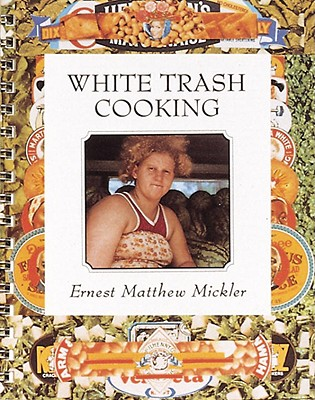 White Trash Cooking - Mickler, Ernest Matthew