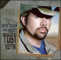 White Trash with Money - Toby Keith