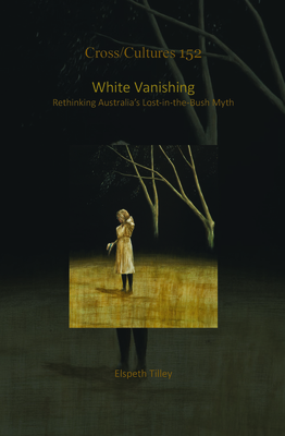 White Vanishing: Rethinking Australia's Lost-in-the-Bush Myth - Tilley, Elspeth