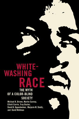 Whitewashing Race: The Myth of a Color-Blind Society - Brown, Michael K, and Carnoy, Martin, and Currie, Elliott