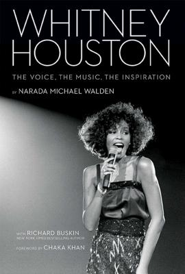 Whitney Houston: The Voice, the Music, the Inspiration - Walden, Narada Michael, and Khan, Chaka