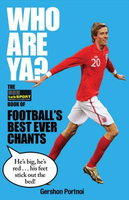 Who Are Ya?: The TalkSport Book of Football's Best Ever Chants - Portnoi, Gershon
