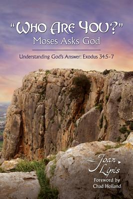 Who Are You? Moses Asks God: Understanding God's Answer: Exodus 34:5-7 - Lipis, Joan, and Holland, Chad (Foreword by)