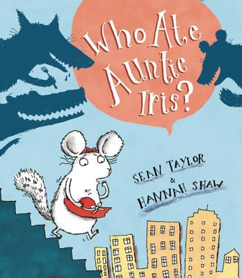 Who Ate Auntie Iris? - Shaw, Hannah (Illustrator), and Taylor, Sean