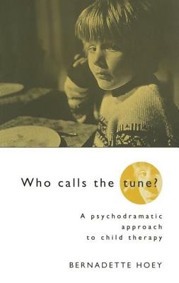 Who Calls the Tune: A Psychodramatic Approach to Child Therapy - Hoey, Bernadette