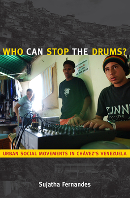 Who Can Stop the Drums?: Urban Social Movements in Chavez's Venezuela - Fernandes, Sujatha, Professor
