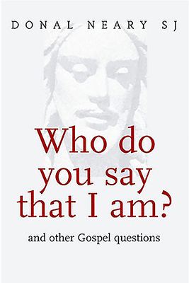 Who Do You Say That I Am?: And Other Gospel Questions - Neary, Donal