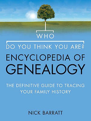 """Who Do You Think You Are?"" Encyclopedia of Genealogy: The Definitive Reference Guide to Tracing Your Family History - Barratt, Nick"