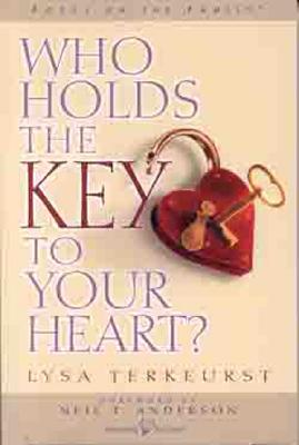 Who Holds the Key to Your Heart - TerKeurst, Lysa, and Anderson, Neil (Foreword by)