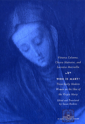 Who Is Mary?: Three Early Modern Women on the Idea of the Virgin Mary - Colonna, Vittoria