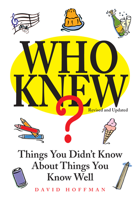 Who Knew?: Things You Didn't Know about Things You Know Well - Hoffman, David