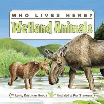 Who Lives Here? Wetland Animals - Hodge, Deborah