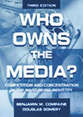 Who Owns the Media 3rd Ed. PR - Compaine, Benjamin M, and Gomery, Douglas