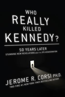 Who Really Killed Kennedy?: 50 Years Later: Stunning New Revelations about the JFK Assassination - Corsi, Jerome