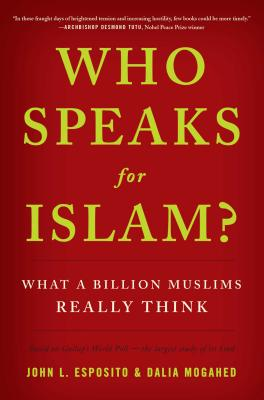 Who Speaks for Islam?: What a Billion Muslims Really Think - Esposito, John L