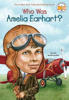 Who Was Amelia Earhart? - Jerome, Kate Boehm