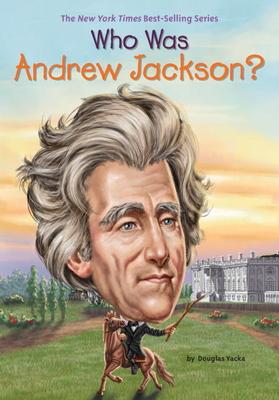 Who Was Andrew Jackson? - Yacka, Douglas, and Who Hq