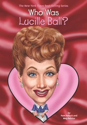 Who Was Lucille Ball? - Pollack, Pam, and Belviso, Meg, and Who Hq