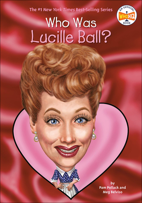 Who Was Lucille Ball? - Pollack, Pam, and Belviso, Meg, and Copeland, Greg