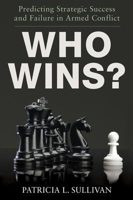 Who Wins?: Predicting Strategic Success and Failure in Armed Conflict - Sullivan, Patricia
