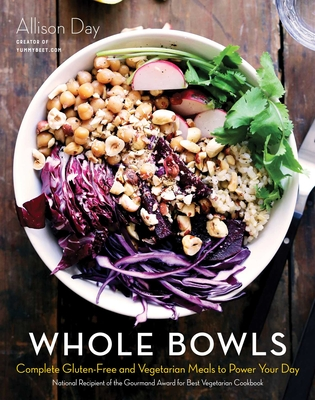 Whole Bowls: Complete Gluten-Free and Vegetarian Meals to Power Your Day - Day, Allison