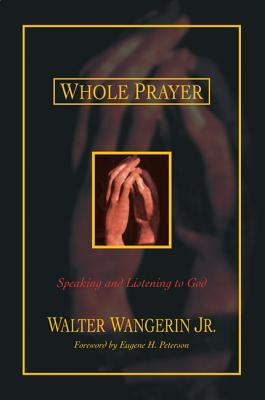 Whole Prayer: Speaking and Listening to God - Wangerin Jr, Walter