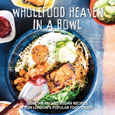 Wholefood heaven in a bowl vegetarian and vegan recipes from wholefood heaven in a bowl vegetarian and vegan recipes from londons popular food truck forumfinder Image collections