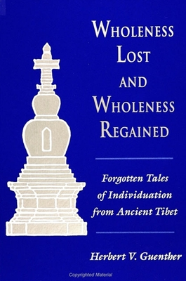 Wholeness Lost/Whlns Reg: Forgotten Tales of Individuation from Ancient Tibet - Guenther, Herbert V, Ph.D.