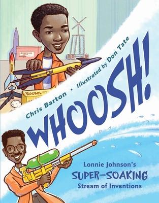 Whoosh!: Lonnie Johnson's Super-Soaking Stream of Inventions - Barton, Chris