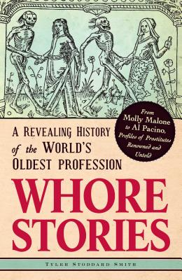 Whore Stories: A Revealing History of the World's Oldest Profession - Smith, Tyler Stoddard